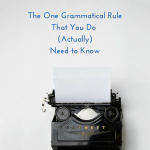 The One Grammatical Rule You Actually Do Need to Know