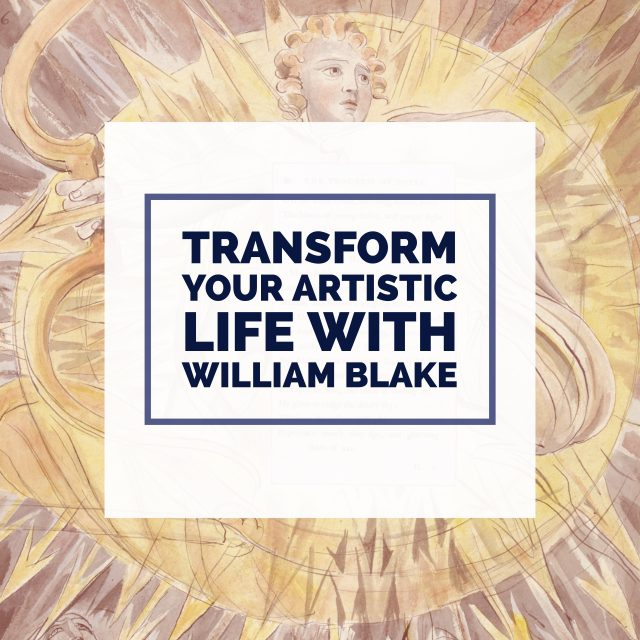 Transform your artistic life with the philosophy of William Blake