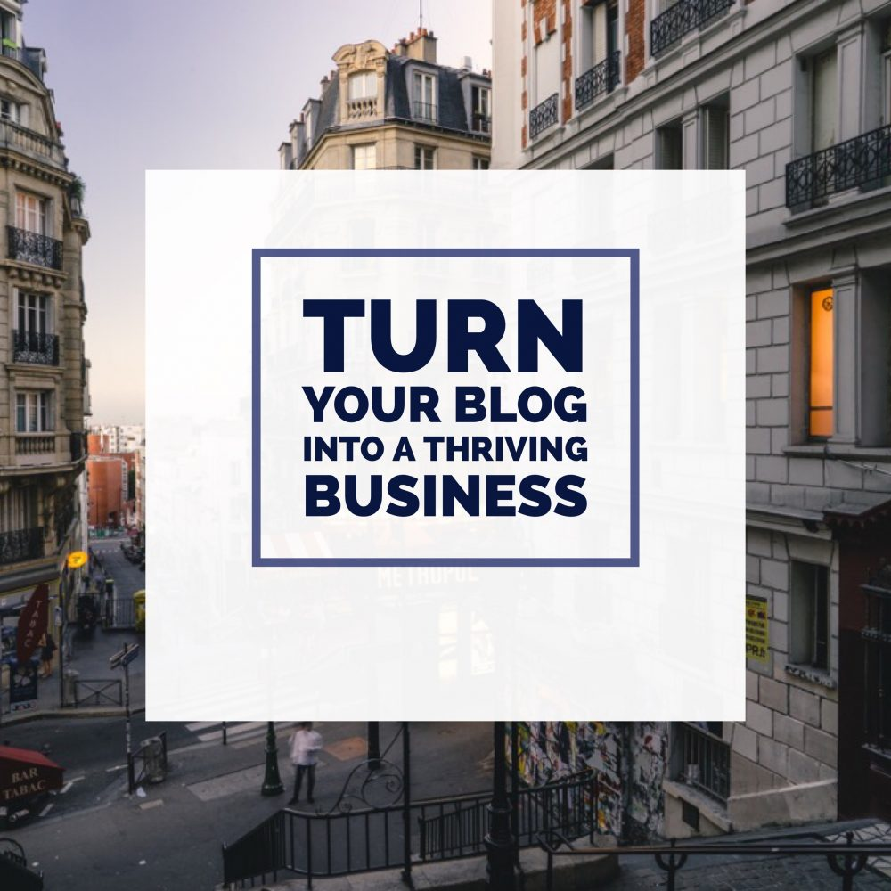 Turn Your Blog Into a Thriving Business