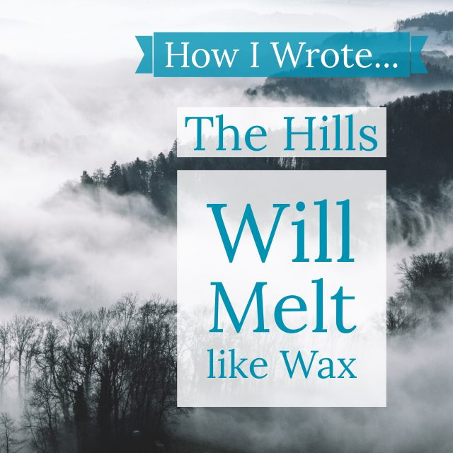 "A Free Writing Mini-Course for You: How I Wrote ""The Hills Will Melt like Wax"""