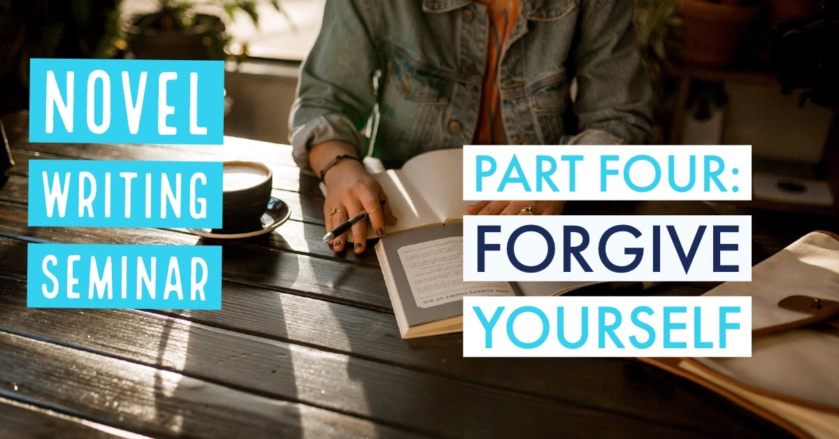 In order to become the writer you want to be, you have to forgive yourself
