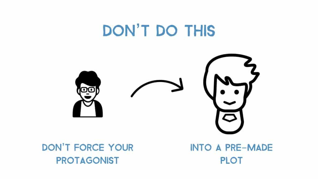 don't force your unique protagonist into a pre-made plot